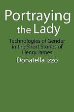 Portraying the Lady : Technologies of Gender in the Short Stories of Henry...