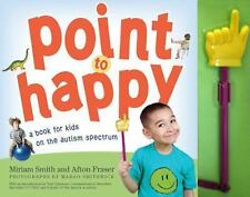 Point to Happy: For Children on the Autism Spectrum, Smith, Miriam, Fraser, Afto