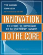Innovation to the Core: A Blueprint for Transforming the Way Your Company Innova