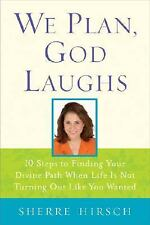 We Plan, God Laughs : 10 Steps to Finding Your Divine Path When Life Is Not...