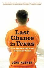 Last Chance in Texas : The Redemption of Criminal Youth by John Hubner (2008,...