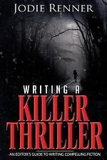 An Editor's Guide to Writing Compelling Fiction: Writing a Killer Thriller :...