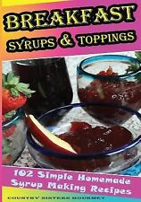 Breakfast - Syrups and Toppings : 102 - Simple Homemade Syrup Making Recipes...
