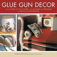 Glue Gun Decor: How to Dress Up Your Home-from Pillows and Curtains to Sofas and