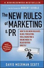 The New Rules of Marketing and PR: How to Use News Releases, Blogs, Podcasting,