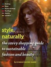 Style, Naturally : The Savvy Shopping Guide to Sustainable Fashion and Beauty...
