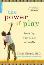 The Power of Play : Learning What Comes Naturally by David Elkind (2007,...