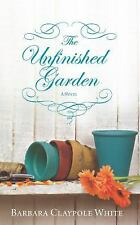 The Unfinished Garden by Claypole White, Barbara, Good Book