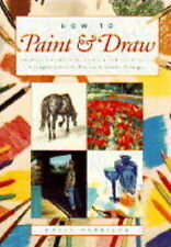 How to Paint and Draw: Drawing, Watercolours, Oils and Acrylics and Pastels - A