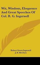 NEW - Wit, Wisdom, Eloquence And Great Speeches Of Col. R. G. Ingersoll