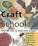 Craft School: Over 80 Step-by-Step Craft Projects: Cross Stitch * Decoupage * Do