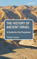 The History of Ancient Israel: A Guide for the Perplexed, Philip R. Davies