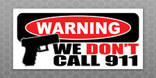 WARNING WE DONT CALL 911 Sticker - Home Defense Gun - Car truck security decal