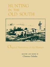 Hunting in the Old South : Original Narratives of the Hunters by Clarence...