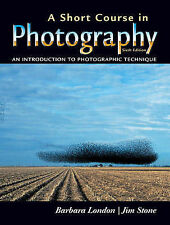 A Short Course in Photography: An Introduction to Photographic Technique Stone,