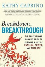 Breakdown, Breakthrough: The Professional Woman's Guide to Claiming a Life of Pa