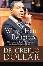 Why I Hate Religion : 10 Reasons to Break Free from the Bondage of Religious...