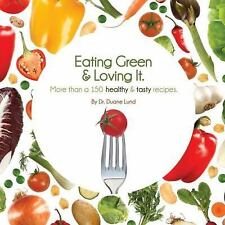 Eating Green and Loving It: More Than 100 Healthy and Tasty Recipes by Dr. Duan