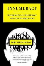 Innumeracy : Mathematical Illiteracy and Its Consequences by John Allen...