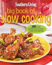 Southern Living Big Book of Slow Cooking : 200 Fresh, Wholesome Recipes - Ready