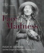 The Face of Madness : Hugh W. Diamond and the Origin of Psychiatric...