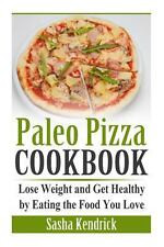 Paleo Pizza Cookbook : Lose Weight and Get Healthy by Eating the Food You...