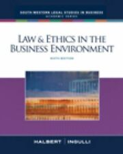 Law & Ethics in the Business Environment - Sixth Edition by Halbert, Terry, Ing