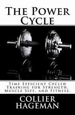 The Power Cycle : Time Efficient Cycled Training for Strength, Muscle Size,...