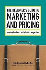 The Designer's Guide to Marketing and Pricing : How to Win Clients and What to C