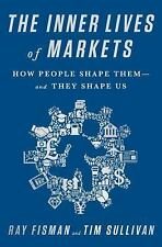 The Inner Lives of Markets : How People Shape Them--And They Shape Us by Tim...
