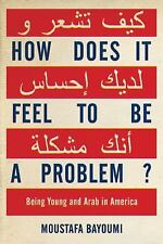 How Does It Feel to Be a Problem?: Being Young and Arab in America by Moustafa