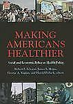 Making Americans Healthier: Social and Economic Policy As Health Policy (Nationa