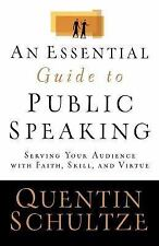 An Essential Guide to Public Speaking : Serving Your Audience with Faith,...
