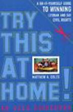 Try This at Home!: A Do-It-Yourself Guide to Winning Lesbian and Gay C-ExLibrary