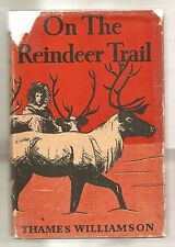 ON THE REINDEER TRAIL by THAMES WILLIAMSON 1932 W/DJ ILLUSTRATED SCARCE