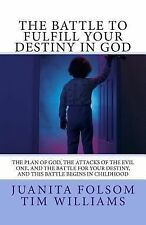 The Battle to Fulfill Your Destiny in God : The Plan of God, the Attacks of...