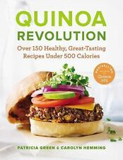 Quinoa Revolution: Over 150 Healthy, Great-Tasting Recipes Under 500 Calories G