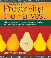 The Big Book of Preserving the Harvest: 150 Recipes for Freezing, Canning, Dryin