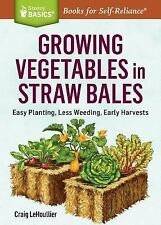 Storey Basics: Growing Vegetables in Straw Bales : Easy Planting, Less...