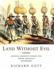 Land Without Evil: Utopian Journeys Across the South American Watershed by Gott
