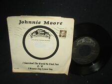 "Johnny Moore ""I Searched the World to Find You/I Wanna Say I Love You"" 45"