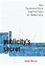 Publicity's Secret : How Technoculture Capitalizes on Democracy by Jodi Dean...