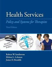 Health Services : Policy and Systems for Therapists by Robert W. Sandstrom,...