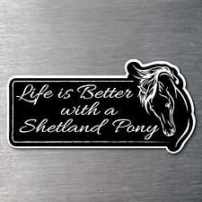 Lifes better with a Shetland Pony sticker Premium 7 yr water/fade proof vinyl