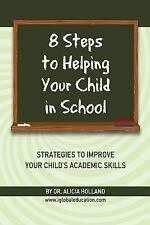 8 Steps to Helping Your Child in School : The Parents? Guide to Working with...