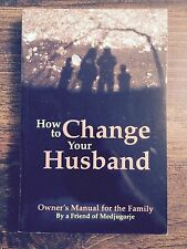 How to Change Your Husband : Owner's Manual for the Family by A Friend of #5723