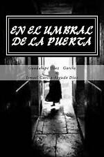 En el Umbral de la Puerta: En el Umbral de la Puerta by Guadalupe Garcia and...