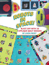 ROBOTS IN SPACE Blast Off with 10 Applique Quilt Designs NEW BOOK 5 Projects
