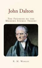 John Dalton : the Founder of the Modern Atomic Theory by R. M. Wenley and A....