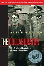 The Collaborator : The Trial and Execution of Robert Brasillach by Alice...